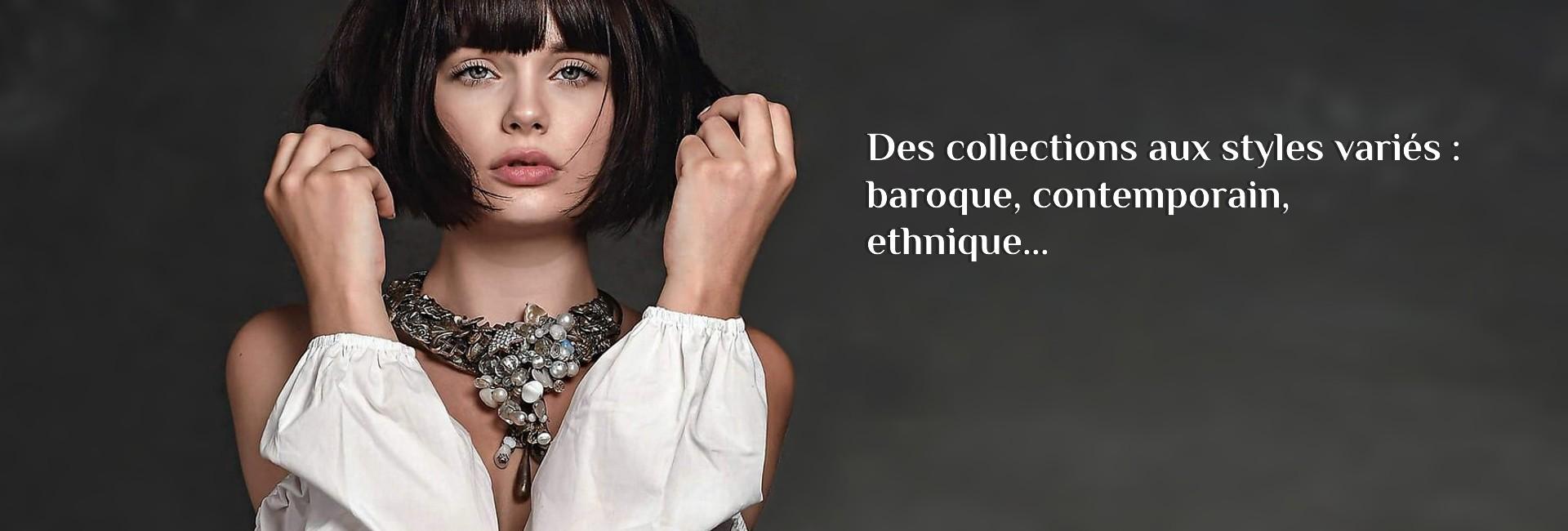 Des collections aux styles variés : baroque, contemporain, ethnique...